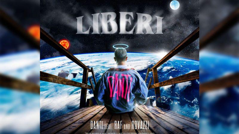 LIBERI: ECCO IL NUOVO BRANO DI DANTI FEAT. RAF & FABIO ROVAZZI