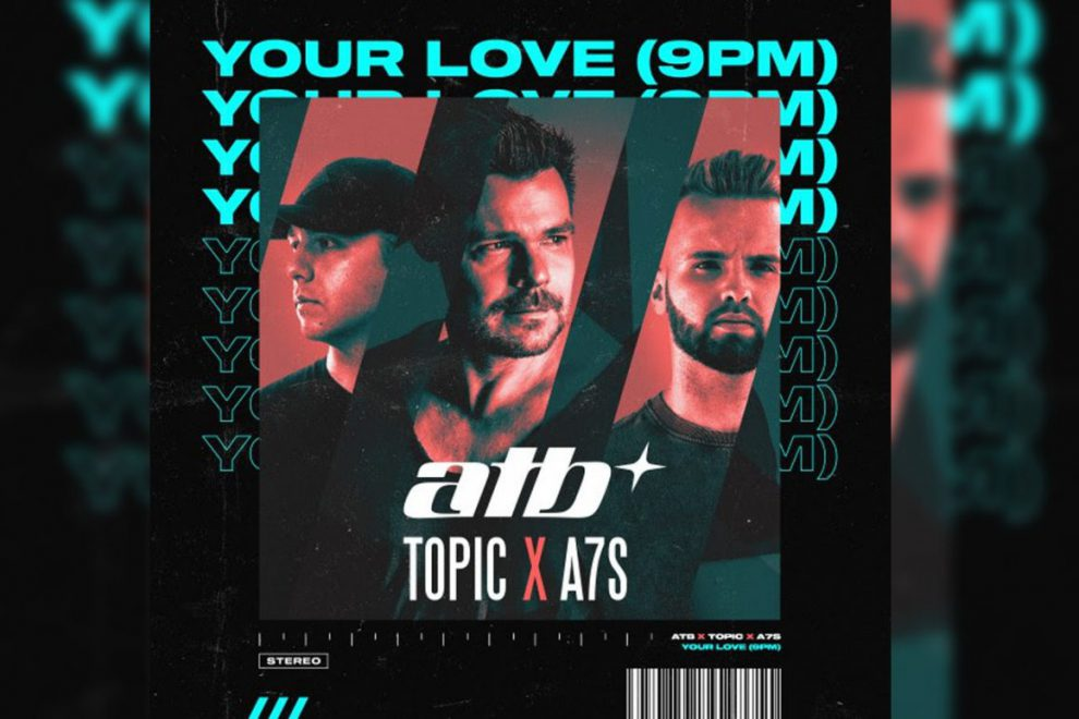 "ATB, TOPIC, A7S INSIEME NEL NUOVO SINGOLO ""YOUR LOVE (9PM)"""