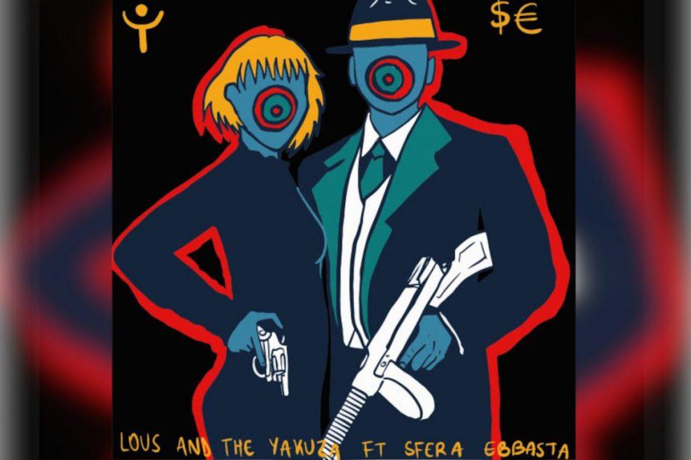 IN RADIO LA NUOVA CANZONE DI LOUS AND THE YAKUZA E SFERA EBBASTA